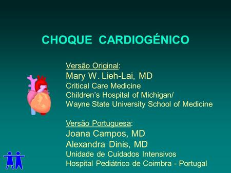 CHOQUE CARDIOGÉNICO Versão Original: Mary W. Lieh-Lai, MD Critical Care Medicine Childrens Hospital of Michigan/ Wayne State University School of Medicine.