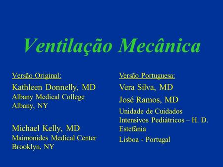 Ventilação Mecânica Versão Original: Kathleen Donnelly, MD Albany Medical College Albany, NY Michael Kelly, MD Maimonides Medical Center Brooklyn, NY Versão.