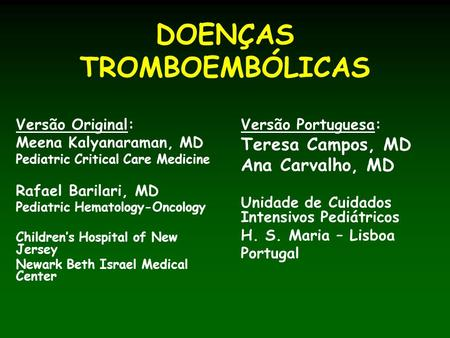 DOENÇAS TROMBOEMBÓLICAS Versão Original: Meena Kalyanaraman, MD Pediatric Critical Care Medicine Rafael Barilari, MD Pediatric Hematology-Oncology Childrens.