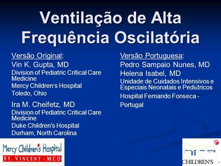 Versão Original: Vin K. Gupta, MD Division of Pediatric Critical Care Medicine Mercy Children s Hospital Toledo, Ohio Ira M. Cheifetz, MD Division of Pediatric.