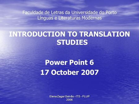Elena Zagar Galvão - ITS - FLUP 2006 Faculdade de Letras da Universidade do Porto Línguas e Literaturas Modernas INTRODUCTION TO TRANSLATION STUDIES Power.