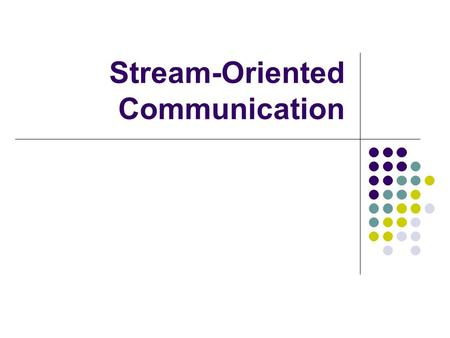 Stream-Oriented Communication