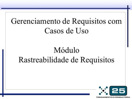 Gerenciamento de Requisitos com Casos de Uso Módulo Rastreabilidade de Requisitos.