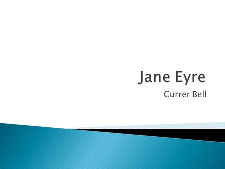 Jane Eyre Currer Bell.