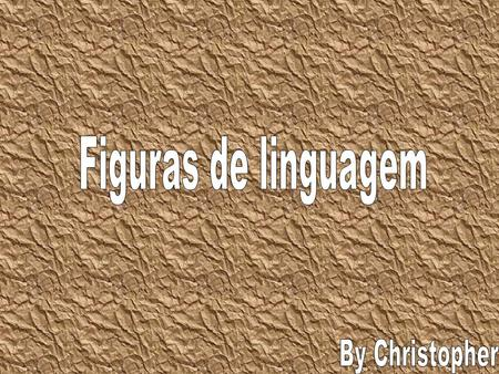 Figuras de linguagem By Christopher.