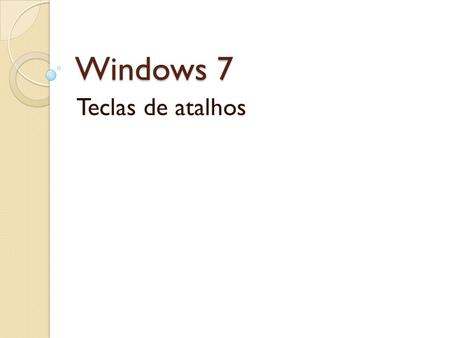 Windows 7 Teclas de atalhos. Windows 7 Windows + Seta para cima - Maximiza a janela; Windows + Seta para baixo - Restaura a janela, se maximizada. Se.