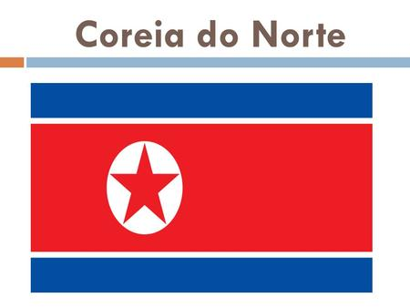 Coreia do Norte.
