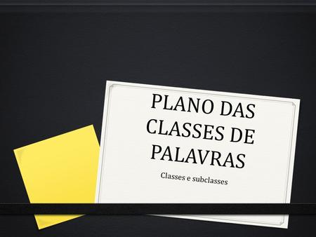 PLANO DAS CLASSES DE PALAVRAS Classes e subclasses.