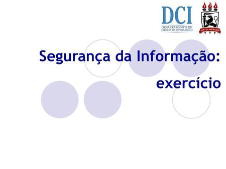 Apresentacoes seguranca da informacao