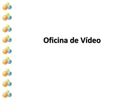 Oficina de Vídeo. -Peopleware -Hardware -Software.