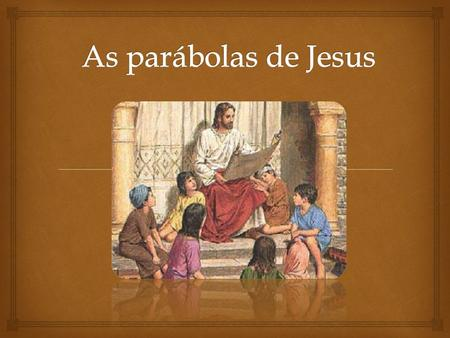 As parábolas de Jesus.