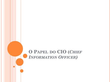 O P APEL DO CIO ( C HIEF I NFORMATION O FFICER ).