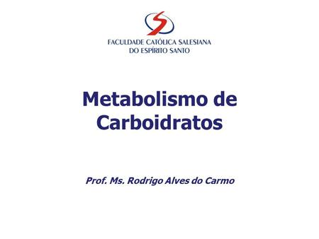 Metabolismo de Carboidratos Prof. Ms. Rodrigo Alves do Carmo.