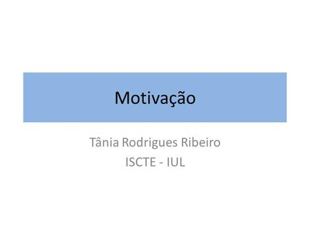 Motivação Tânia Rodrigues Ribeiro ISCTE - IUL. Perspectiva Geral Figure 15.1 A model of motivation at work.