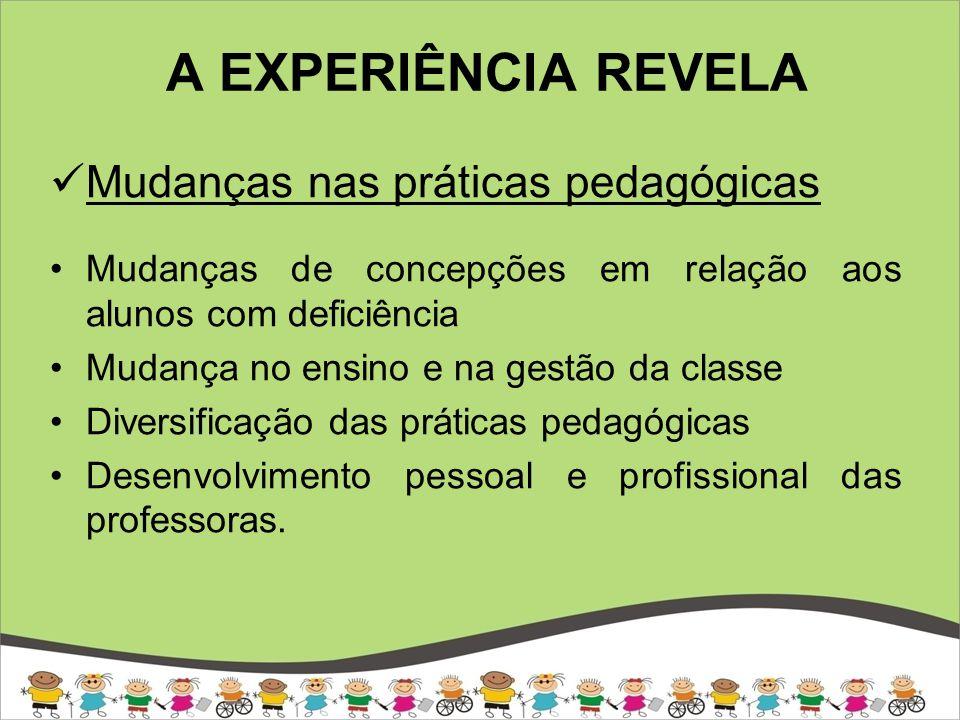 A EXPERIÊNCIA REVELA Mudanças nas práticas pedagógicas Atenção ao desenvolvimento da autonomia dos alunos.