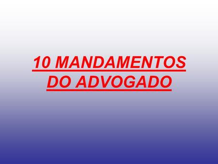 10 MANDAMENTOS DO ADVOGADO