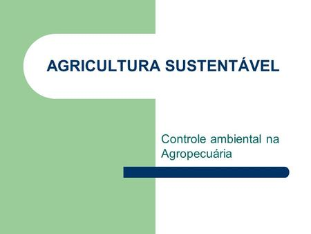 AGRICULTURA SUSTENTÁVEL Controle ambiental na Agropecuária.