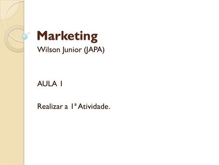 Marketing Wilson Junior (JAPA) AULA 1 Realizar a 1ª Atividade.