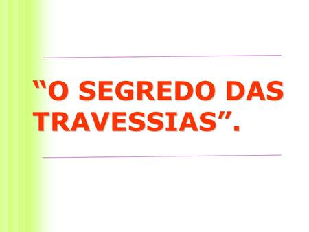 """O SEGREDO DAS TRAVESSIAS""."
