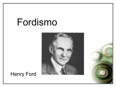 Fordismo Henry Ford.