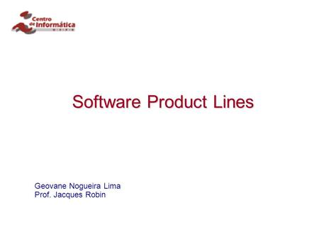 Software Product Lines Geovane Nogueira Lima Prof. Jacques Robin.