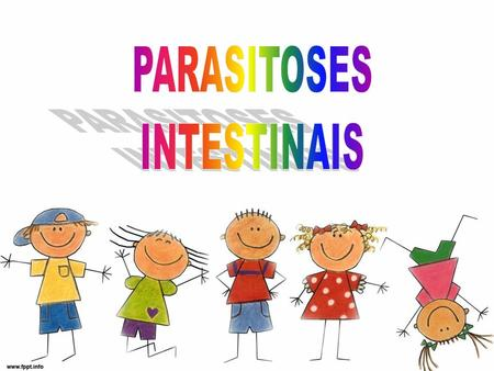 PARASITOSES INTESTINAIS.