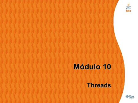 CURSO JAVA BÁSICO Módulo 9 – slide 1 Módulo 10 Threads.