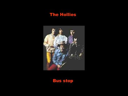 "The Hollies Bus stop Bus stop, wet day, she's there, I say, Ponto de ônibus, dia chuvoso, lá está ela, eu digo Please share my umbrella. ""Por favor,"