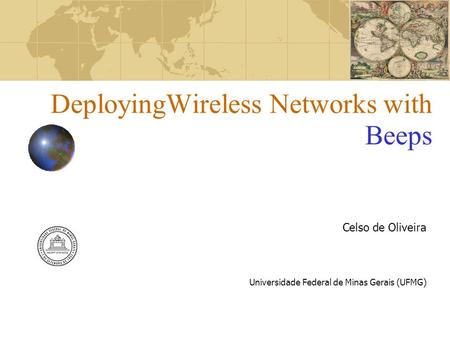 DeployingWireless Networks with Beeps Celso de Oliveira Universidade Federal de Minas Gerais (UFMG)