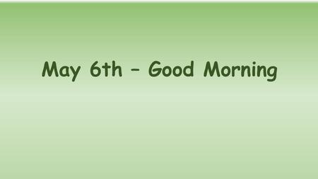May 6th – Good Morning. Aula 15 – Prepositions (IN - ON - AT) Preposições usadas para indicar lugar: -IN: Dentro, Em, No e Na; Ex.: She is IN the classroom.