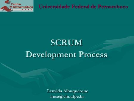 SCRUM Development Process Universidade Federal de Pernambuco Lenylda Albuquerque
