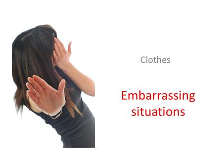 Embarrassing situations Clothes. Zipper/fly/pants closure MY/YOUR/HER/HIS fly is down/open Do it up!!