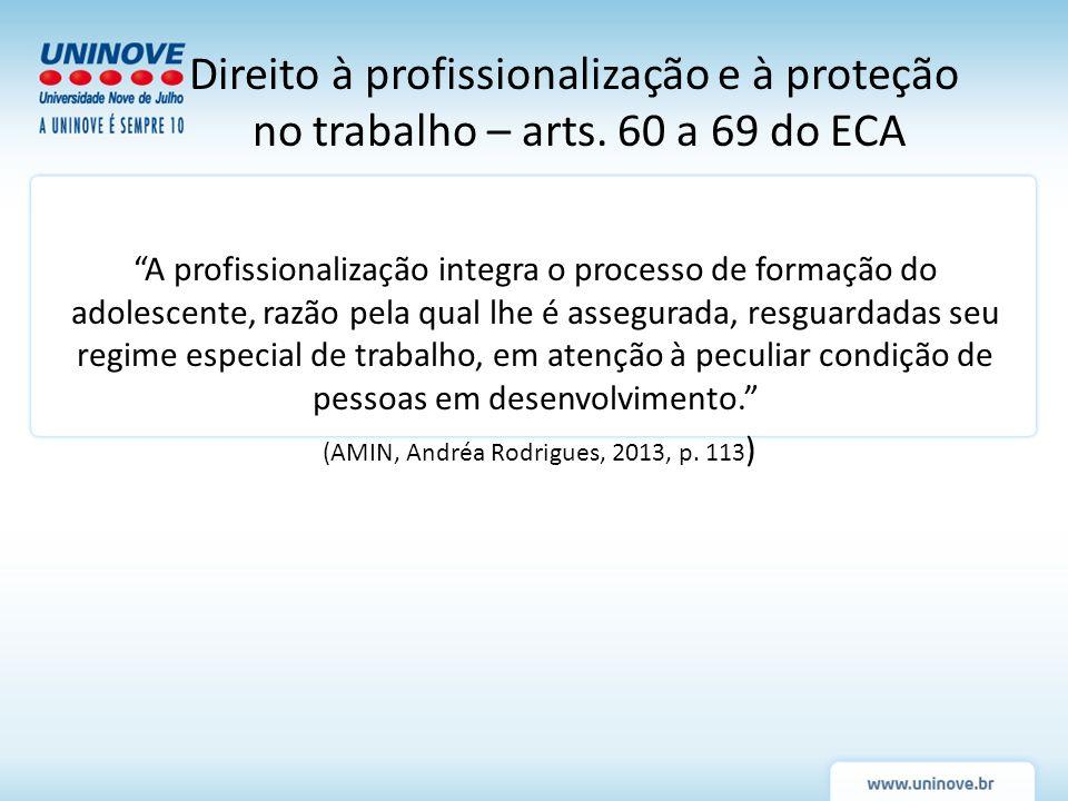A proteção do trabalho adolescente é prevista na CF/88, arts.