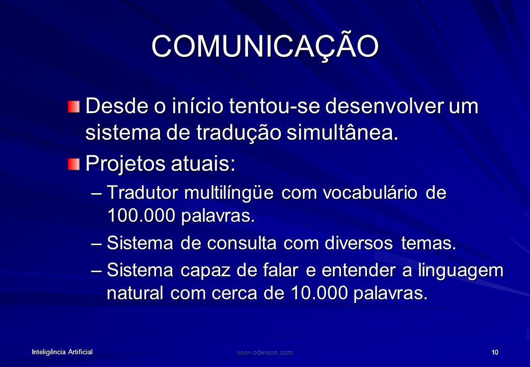 Inteligência Artificial www.oderson.com 10 COMUNICAÇÃO Desde o início tentou-se desenvolver um sistema de tradução simultânea.