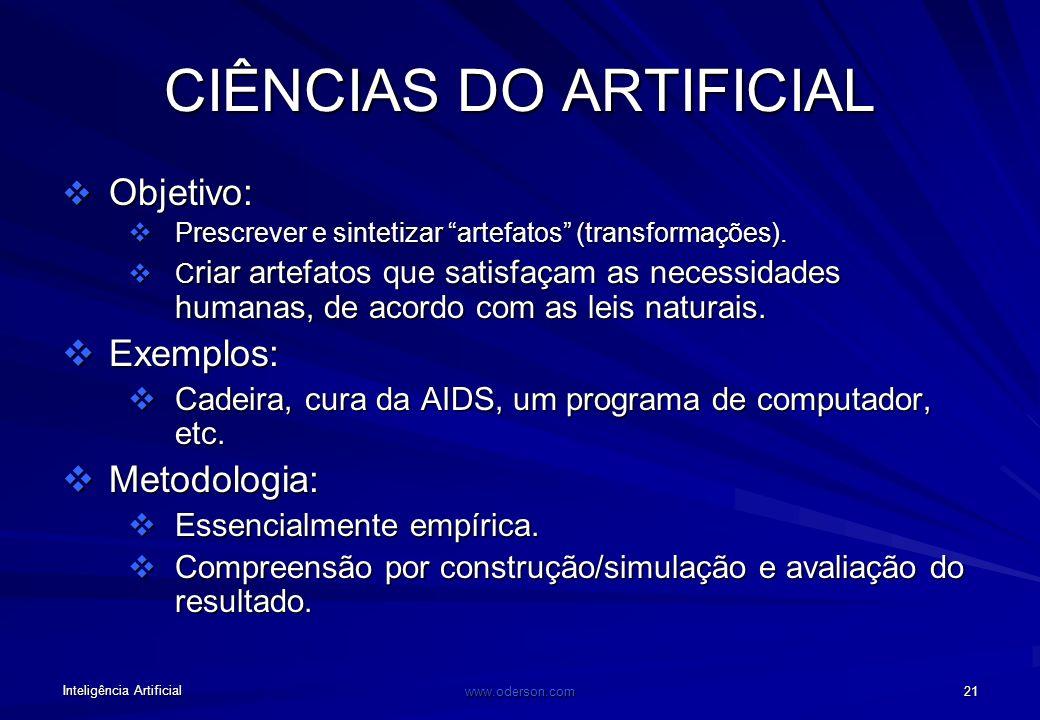 Inteligência Artificial www.oderson.com 21 CIÊNCIAS DO ARTIFICIAL Objetivo: Objetivo: Prescrever e sintetizar artefatos (transformações).