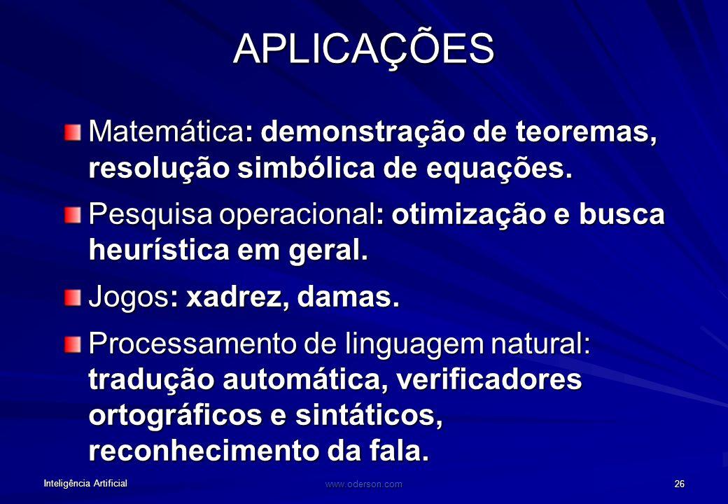 Inteligência Artificial www.oderson.com 26 APLICAÇÕES Matemática: demonstração de teoremas, resolução simbólica de equações.