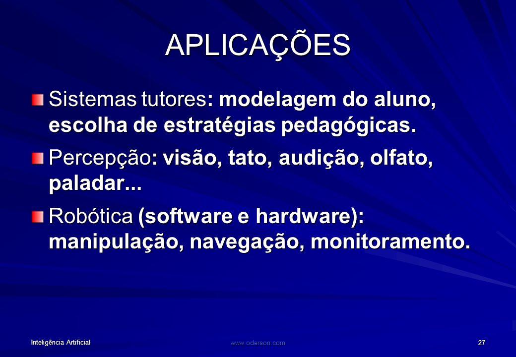 Inteligência Artificial www.oderson.com 27 APLICAÇÕES Sistemas tutores: modelagem do aluno, escolha de estratégias pedagógicas.