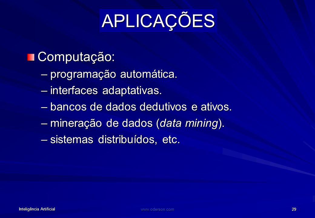 Inteligência Artificial www.oderson.com 29 APLICAÇÕES Computação: –programação automática.