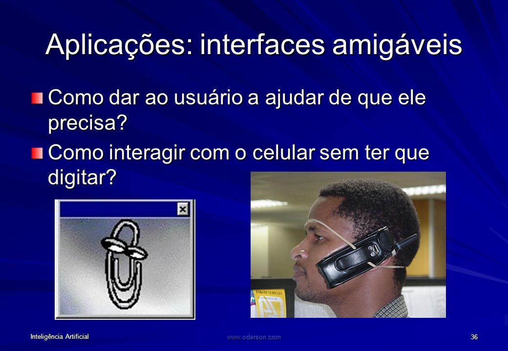Inteligência Artificial www.oderson.com 36 Aplicações: interfaces amigáveis Como dar ao usuário a ajudar de que ele precisa.