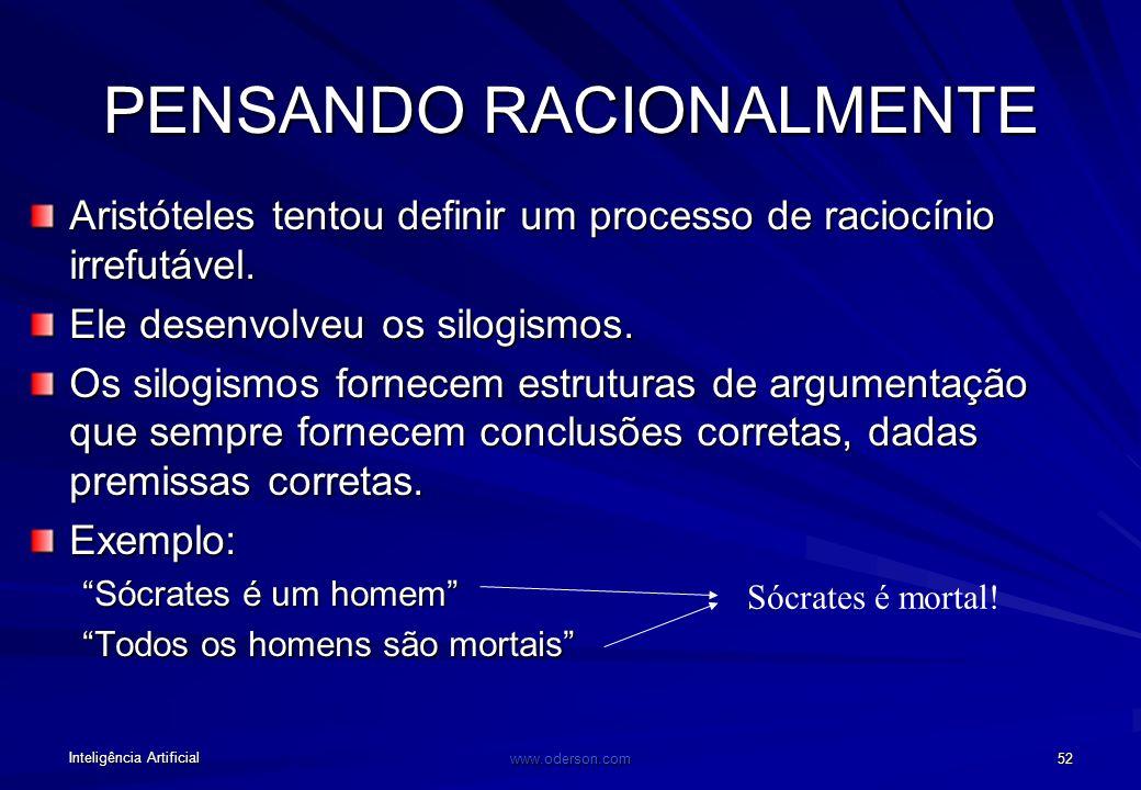 Inteligência Artificial www.oderson.com 52 PENSANDO RACIONALMENTE Aristóteles tentou definir um processo de raciocínio irrefutável.