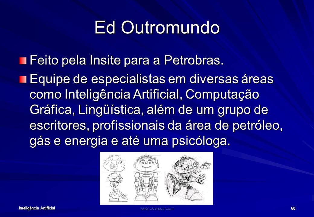 Inteligência Artificial www.oderson.com 60 Ed Outromundo Feito pela Insite para a Petrobras.