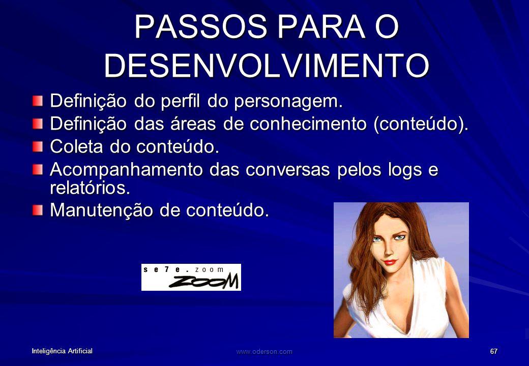 Inteligência Artificial www.oderson.com 67 PASSOS PARA O DESENVOLVIMENTO Definição do perfil do personagem.