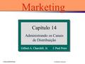 Churchill&Peter © Editora Saraiva Gilbert A. Churchill, Jr. J. Paul Peter Capítulo 14 Administrando os Canais de Distribuição Marketing.