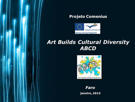Page 1 Projeto Comenius Art Builds Cultural Diversity ABCD Faro janeiro, 2013.
