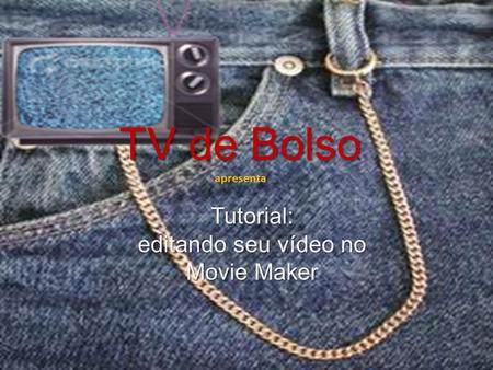 TV de Bolso TV de Bolso apresenta Tutorial: editando seu vídeo no Movie Maker.