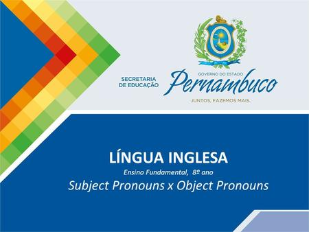 LÍNGUA INGLESA Ensino Fundamental, 8º ano Subject Pronouns x Object Pronouns.
