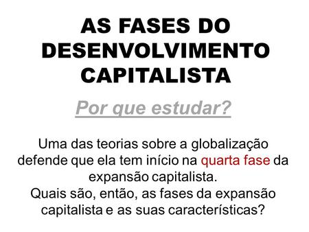 AS FASES DO DESENVOLVIMENTO CAPITALISTA