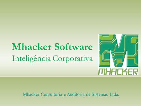 Mhacker Software Inteligência Corporativa Mhacker Consultoria e Auditoria de Sistemas Ltda.