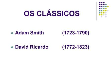 OS CLÁSSICOS Adam Smith (1723-1790) David Ricardo (1772-1823)