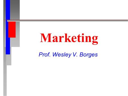 Marketing Prof. Wesley V. Borges. O CONCEITO DE MARKETING.